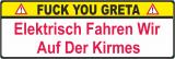 Fuck you Greta Elektrisch fahren wir auf der Kirmes Aufkleber Sticker