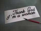 thank god I´m a woman  Autoaufkleber   / Girl /  Fun dub Tuning