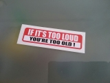 If It`s too Loud Youré to Old
